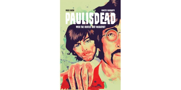 NEW SPECULATIVE GRAPHIC NOVEL EXPLORES A WORLD ABSENT A DIFFERENT BEATLE IN—PAUL IS DEAD—OUT THIS APRIL