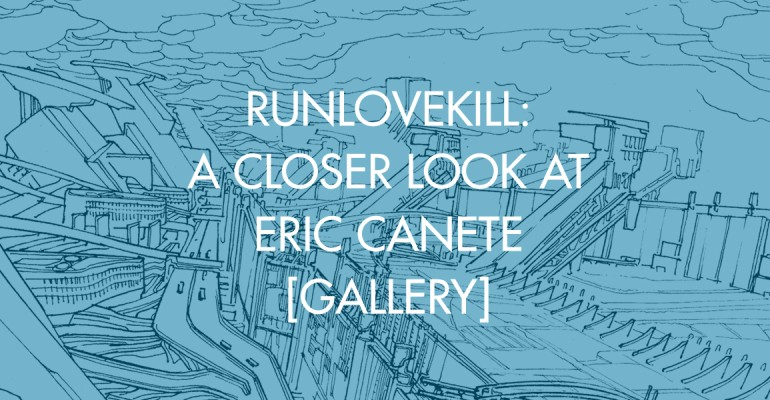 RUNLOVEKILL: A Closer Look at Eric Canete [Gallery]