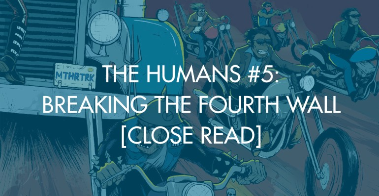 The Humans #5: Breaking The Fourth Wall [Close Read]