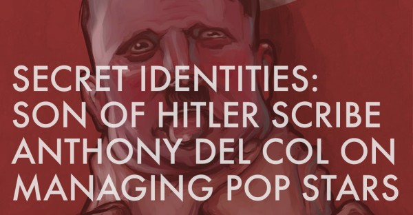 Secret Identities: Son of Hitler Scribe Anthony Del Col on Managing Pop Stars