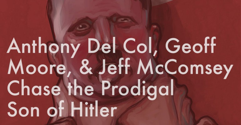 Anthony Del Col, Geoff Moore, and Jeff McComsey Chase the Prodigal Son of Hitler
