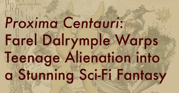 Proxima Centauri: Farel Dalrymple Warps Teenage Alienation into a Stunning Sci-Fi Fantasy