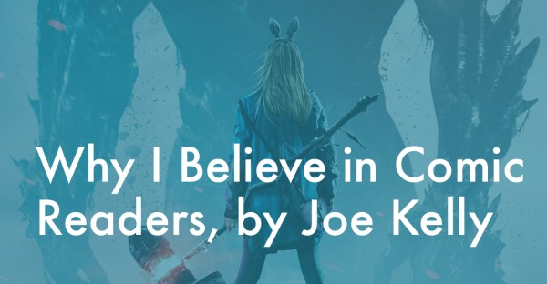 Why I Believe in Comic Readers, by Joe Kelly
