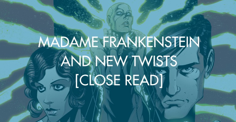 Madame Frankenstein And New Twists [Close Read]