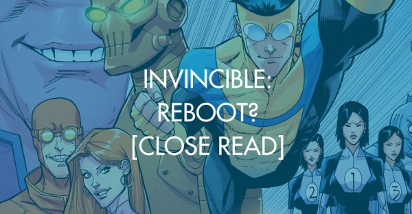 Invincible: Reboot? [Close Read]