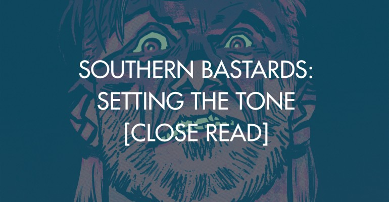 Southern Bastards: Setting the Tone [Close Read]