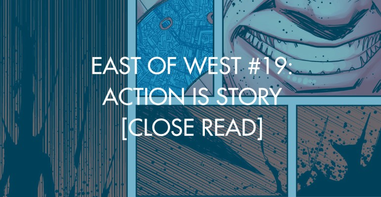 East of West #19: Action Is Story [Close Read]