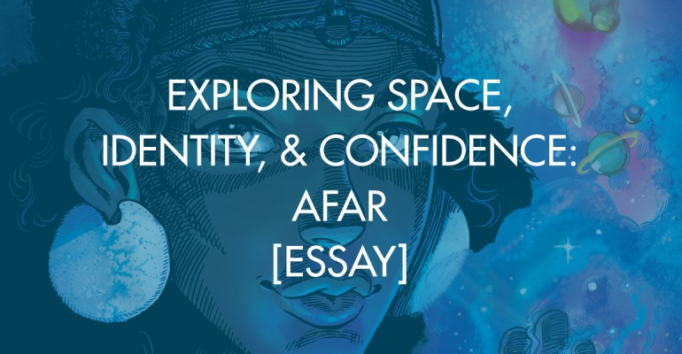 Exploring Space, Identity, & Confidence: Afar [Essay]