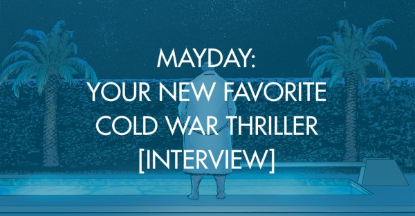 Mayday: Your New Favorite Cold War Thriller [Interview]