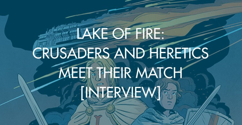Lake of Fire: Crusaders and Heretics Meet Their Match [Interview]