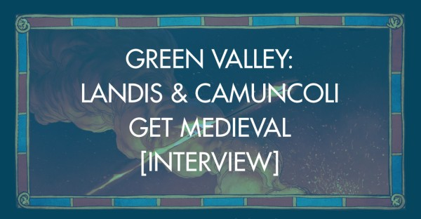 Green Valley: Landis & Camuncoli Get Medieval [Interview]