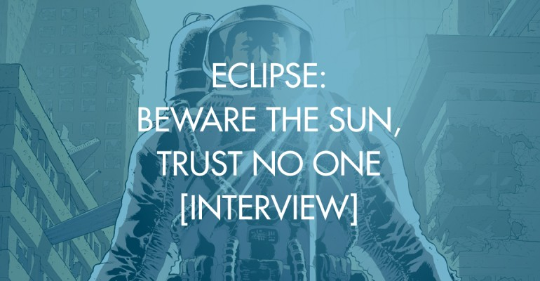 Eclipse: Beware the Sun, Trust No One [Interview]