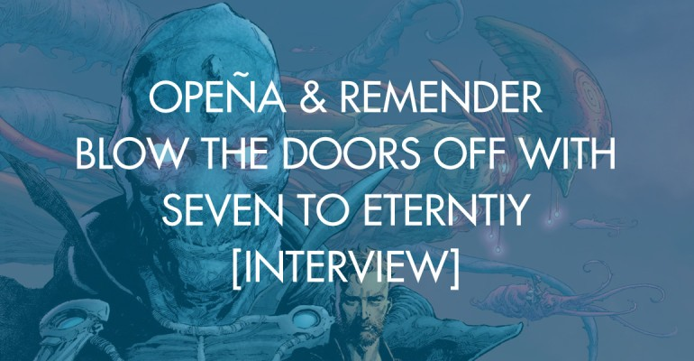 Opeña & Remender Blow The Doors Off With Seven To Eternity [Interview]