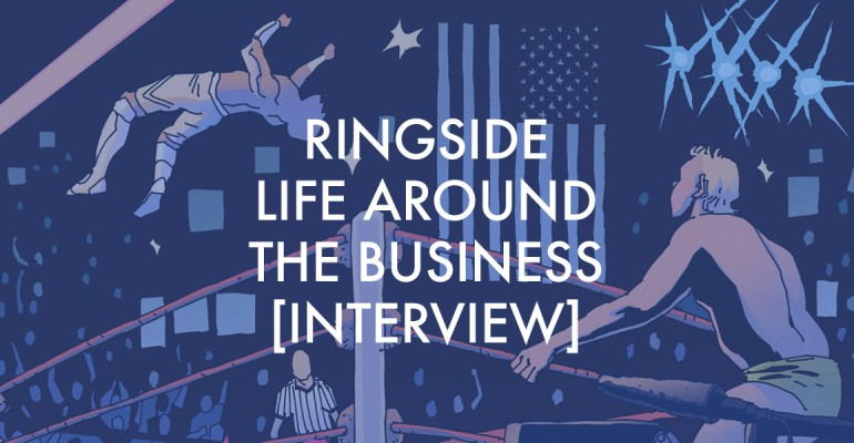 Ringside: Life Around The Business [Interview]