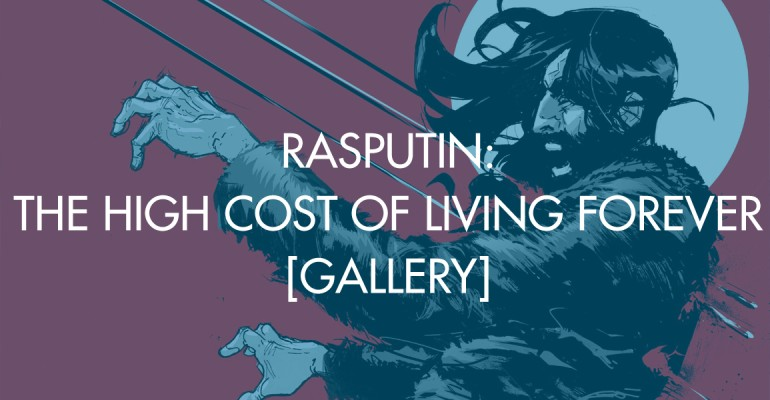 Rasputin: The High Cost of Living Forever [Gallery]