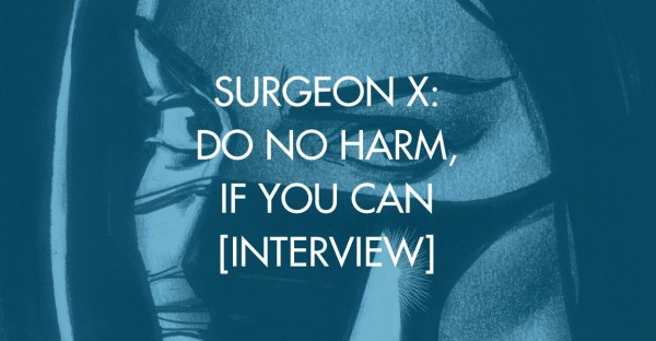Surgeon X: Do No Harm, If You Can [Interview]