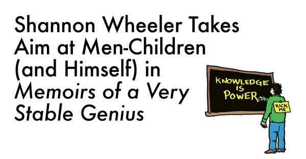 Shannon Wheeler Takes Aim at Men-Children (and Himself) in Memoirs of a Very Stable Genius