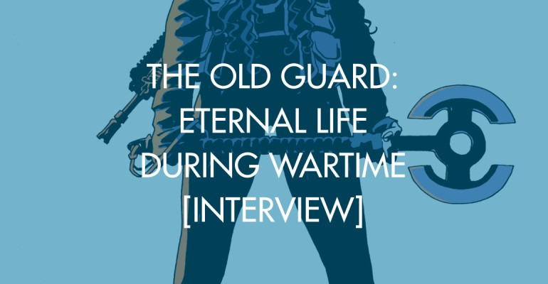 The Old Guard: Eternal Life During Wartime [Interview]