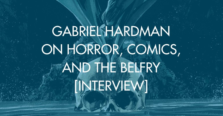 Gabriel Hardman on Horror, Comics, and The Belfry [Interview]