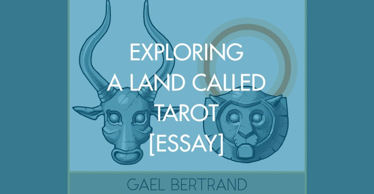 Exploring A Land Called Tarot [Essay]
