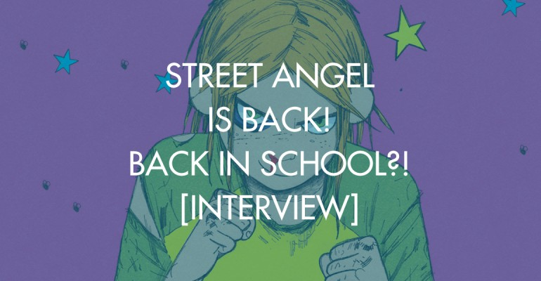 Street Angel Is Back! Back In School?! [Interview]