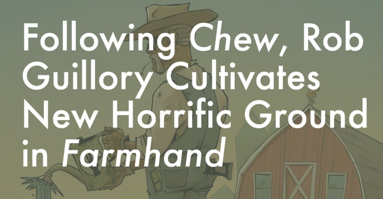 Following Chew, Rob Guillory Cultivates New Horrific Ground in Farmhand