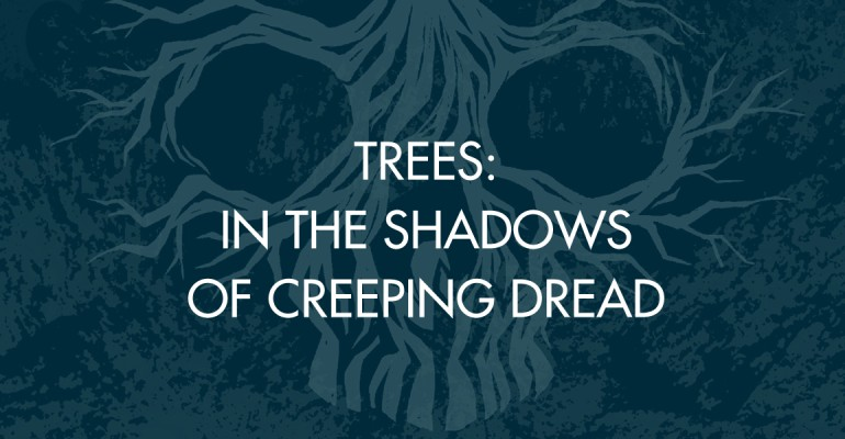 Trees: In The Shadows Of Creeping Dread