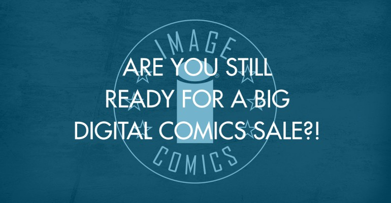 Digital Comics Still 50% Off! Finish Here!
