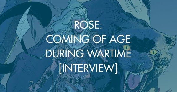 Rose: Coming Of Age During Wartime [Interview]
