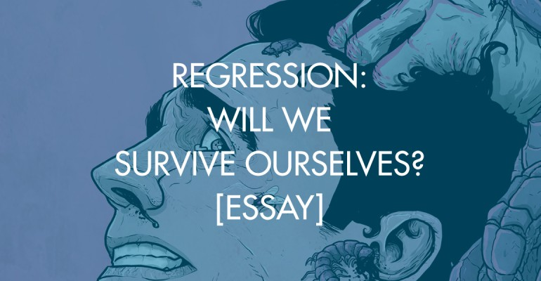 Regression: Will We Survive Ourselves?