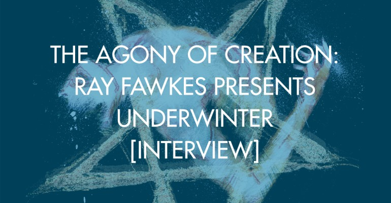 The Agony of Creation: Ray Fawkes Presents Underwinter [Interview]