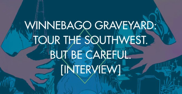 Winnebago Graveyard: Tour The Southwest. But Be Careful. [Interview]
