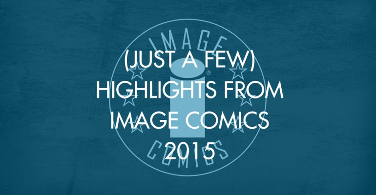 (Just A Few) Highlights From Image Comics 2015 (do not use)