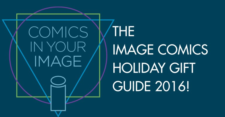 The Image Comics Holiday Gift Guide 2016!