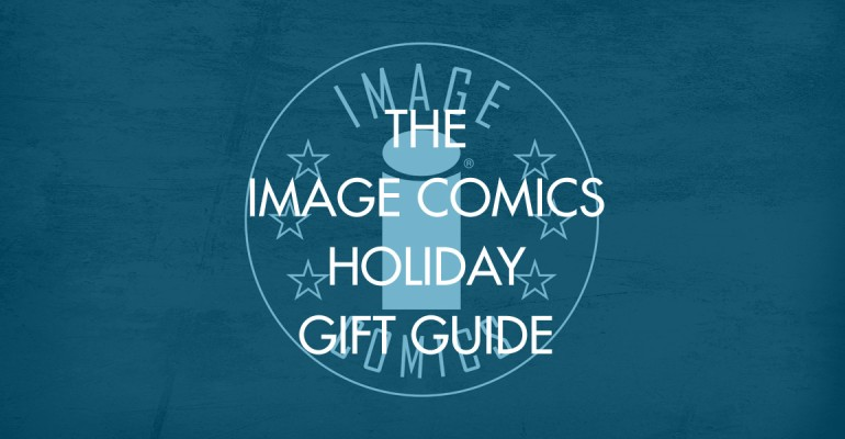 The Image Comics Holiday Gift Guide