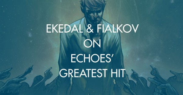 Ekedal & Fialkov on Echoes' Greatest Hit