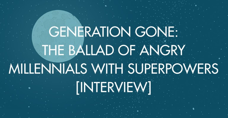 Generation Gone: The Ballad of Angry Millennials with Superpowers [Interview]