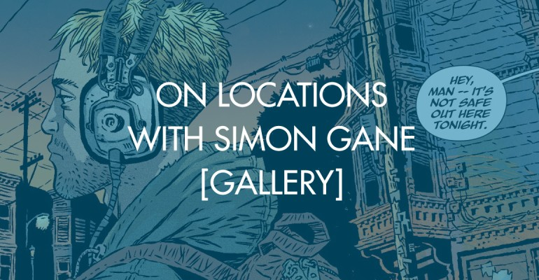 On Locations With Simon Gane [Gallery]