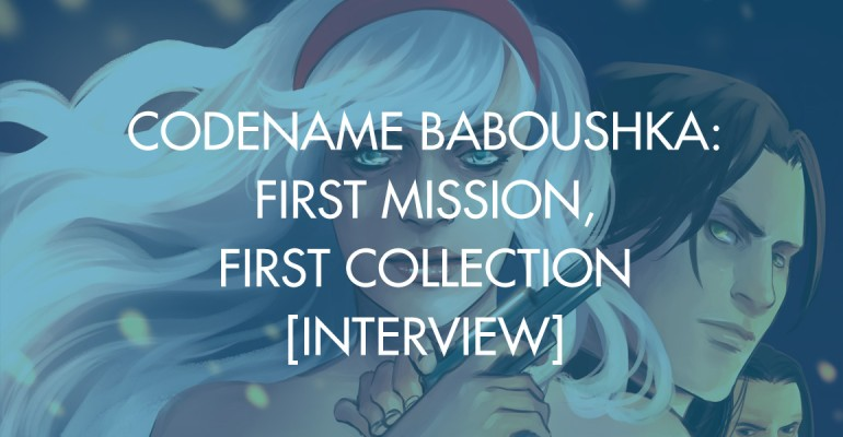 Codename Baboushka: First Mission, First Collection [Interview]