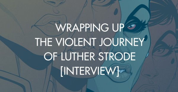 Wrapping Up The Violent Journey of Luther Strode [Interview]