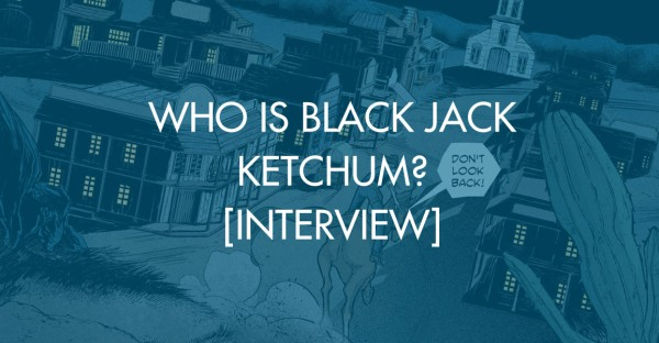Who Is Black Jack Ketchum? [Interview]