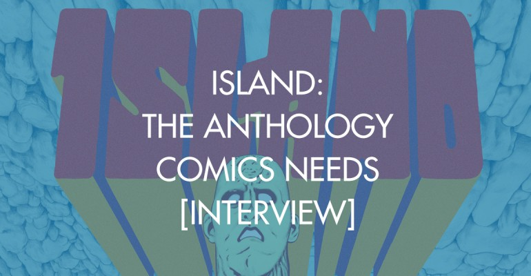 Island: The Anthology Comics Needs [Interview]
