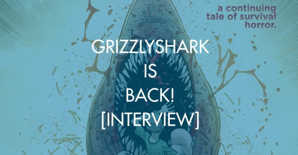 GrizzlyShark is Back! [Interview]