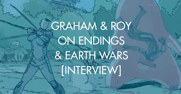 Graham & Roy on Endings & Earth Wars [Interview]