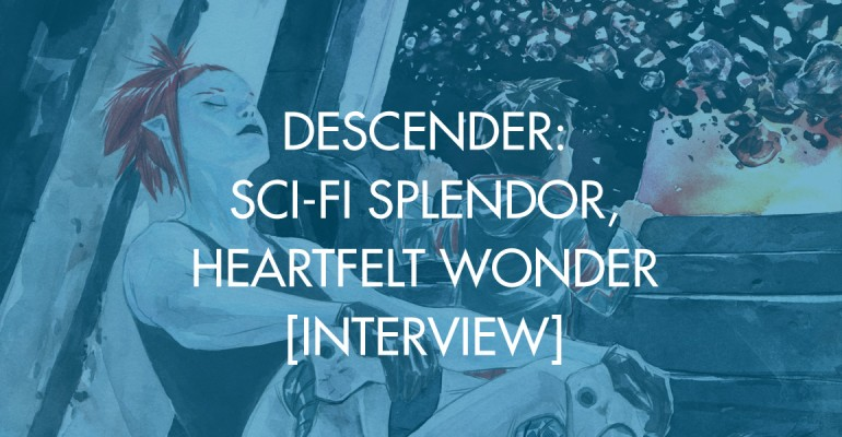 Descender: Sci-Fi Splendor, Heartfelt Wonder [Interview]