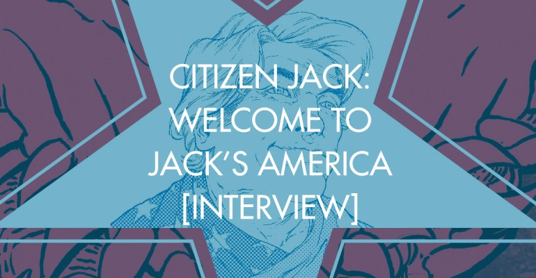 Citizen Jack: Welcome to Jack's America [Interview]