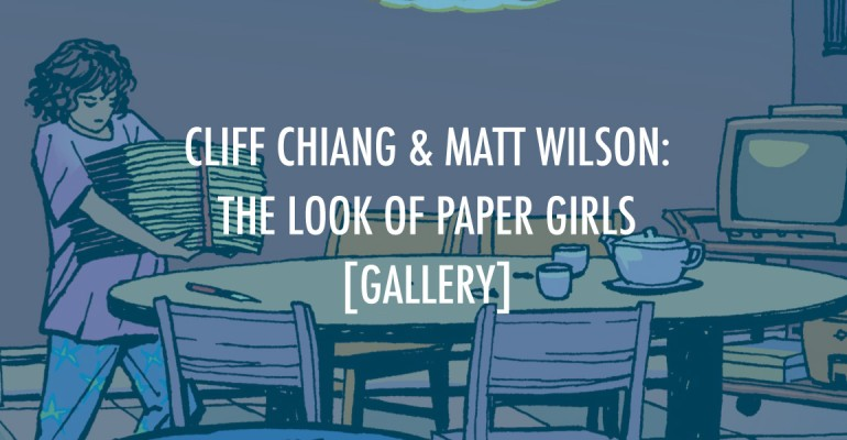 Cliff Chiang & Matt Wilson: The Look of Paper Girls [Gallery]