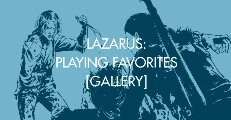 Lazarus: Playing Favorites [Gallery]