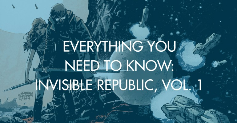 Everything You Need To Know: Invisible Republic, Vol. 1