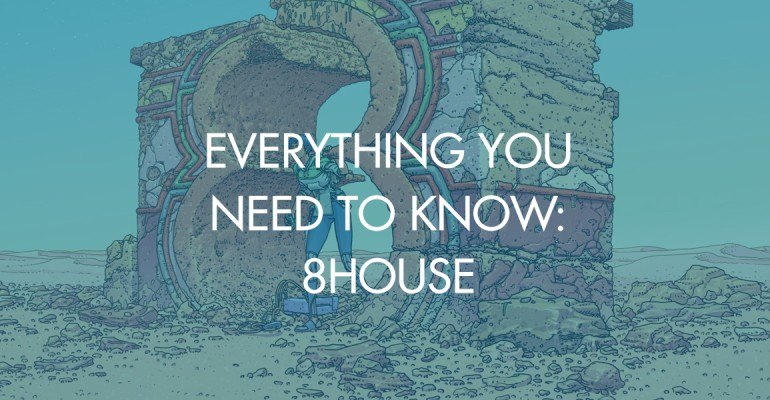 Everything You Need To Know: 8HOUSE